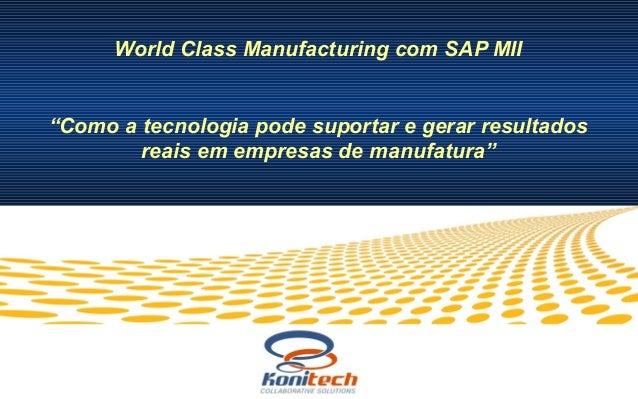 """World Class Manufacturing com SAP MII """"Como a tecnologia pode suportar e gerar resultados reais em empresas de manufatura"""""""