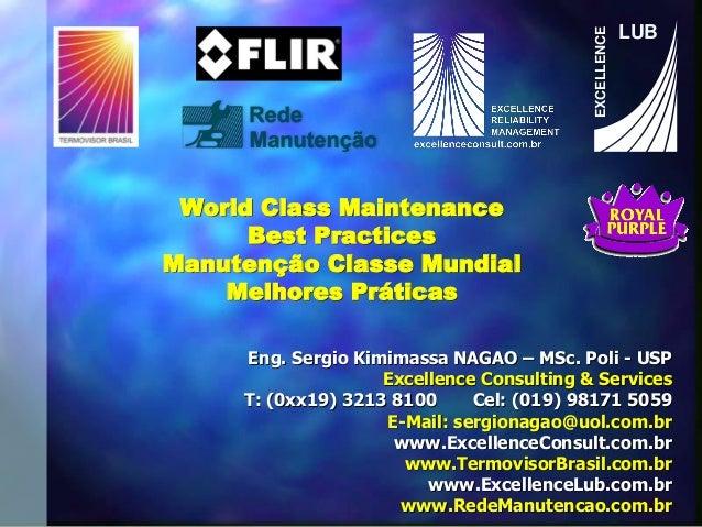 World Class MaintenanceBest PracticesManutenção ClasseMundialMelhoresPráticasEng. Sergio Kimimassa NAGAO –MSc. Poli -USPEx...
