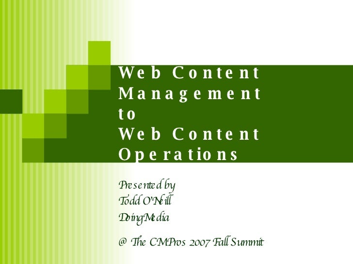 Web Content Management to Web Content Operations Presented by Todd O'Neill DoingMedia @ The CM Pros 2007 Fall Summit
