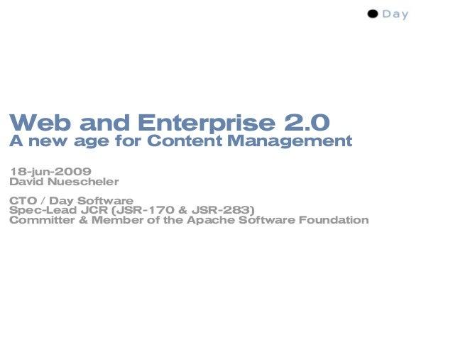 Web and Enterprise 2.0 A new age for Content Management 18-jun-2009 David Nuescheler CTO / Day Software Spec-Lead JCR (JSR...
