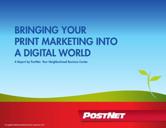BRINGING YOURPRINT MARKETING INTOA DIGITAL WORLDA Report by PostNet. Your Neighborhood Business Center.© Copyright PostNet...