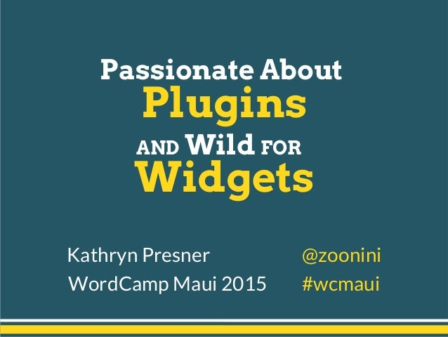 Passionate About Plugins AND Wild FOR Widgets Kathryn Presner @zoonini WordCamp Maui 2015 #wcmaui