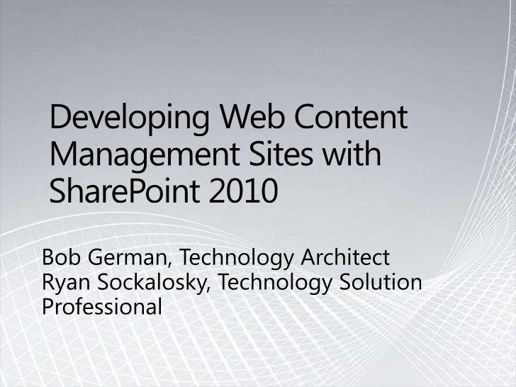 Developing Web Content Management Sites with SharePoint 2010<br />Bob German, Technology ArchitectRyan Sockalosky, Technol...