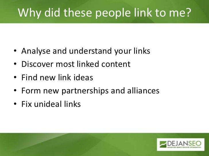 Why did these people link to me?<br />Analyse and understand your links<br />Discover most linked content<br />Find new li...