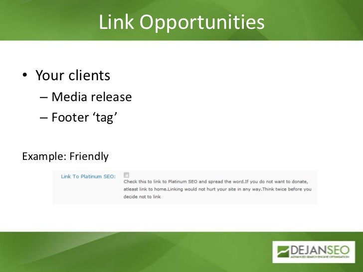 Link Opportunities<br />Your clients<br />Media release<br />Footer 'tag'<br />Example: Friendly<br />