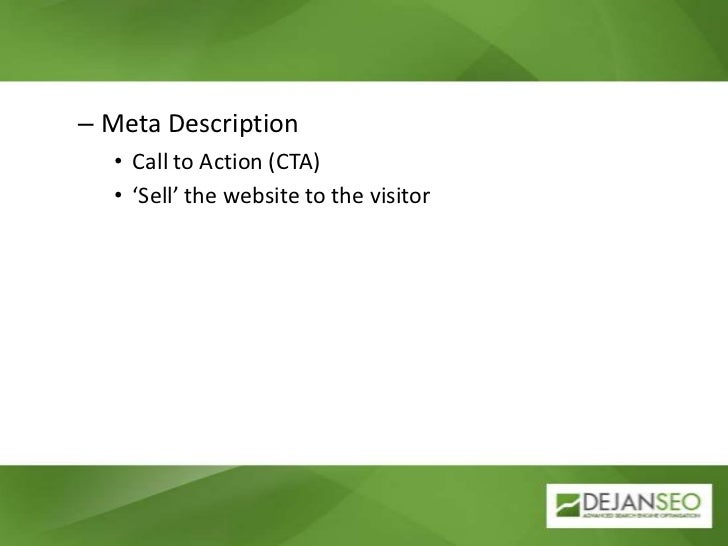 Meta Description<br />Call to Action (CTA)<br />'Sell' the website to the visitor<br />