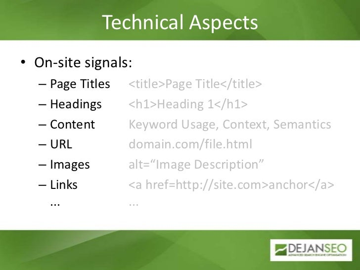 Technical Aspects<br />On-site signals:<br />Page Titles    	<title>Page Title</title> <br />Headings      	<h1>Heading 1<...