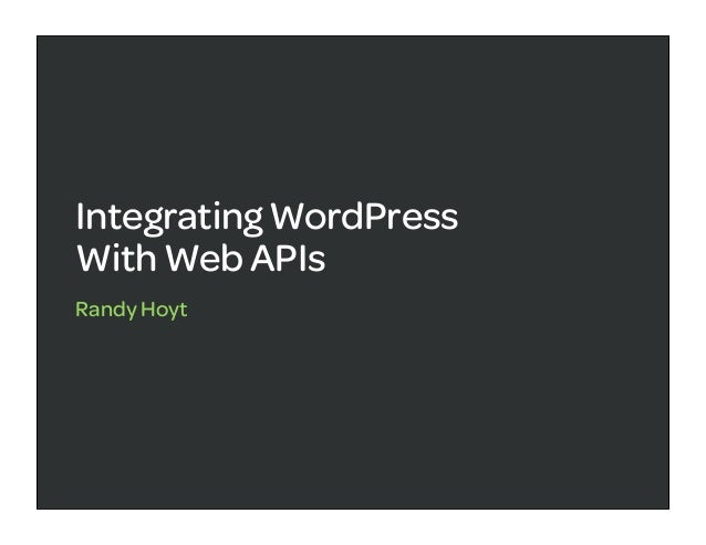 Integrating WordPressWith Web APIsRandy Hoyt