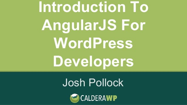 Introduction To AngularJS For WordPress Developers Josh Pollock