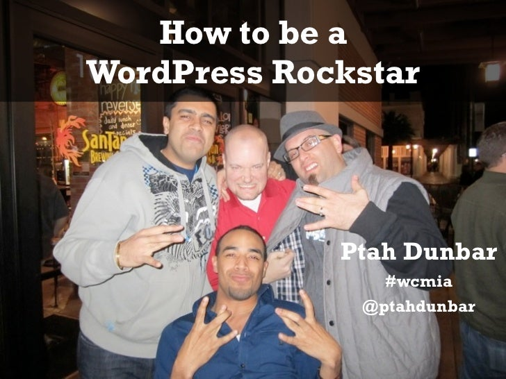 How to be aWordPress Rockstar             Ptah Dunbar                #wcmia              @ptahdunbar