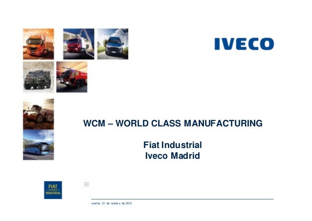 WCM – WORLD CLASS MANUFACTURING Fiat Industrial Iveco Madrid  martes, 01 de octubre de 2013