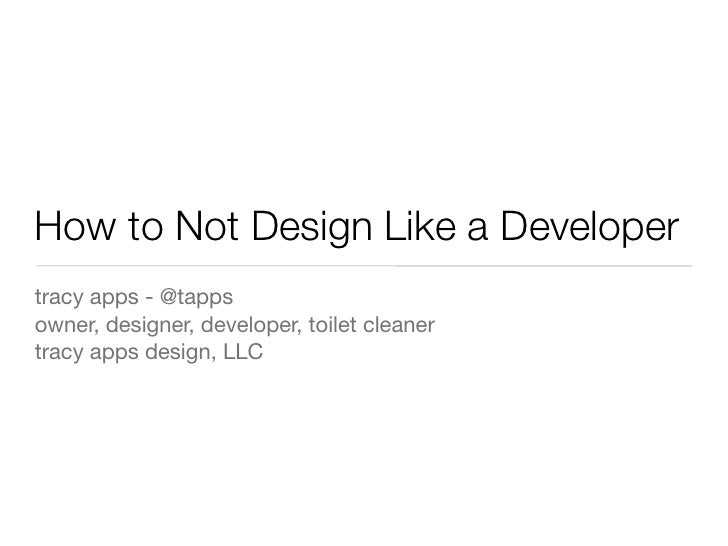 How to Not Design Like a Developertracy apps - @tappsowner, designer, developer, toilet cleanertracy apps design, LLC