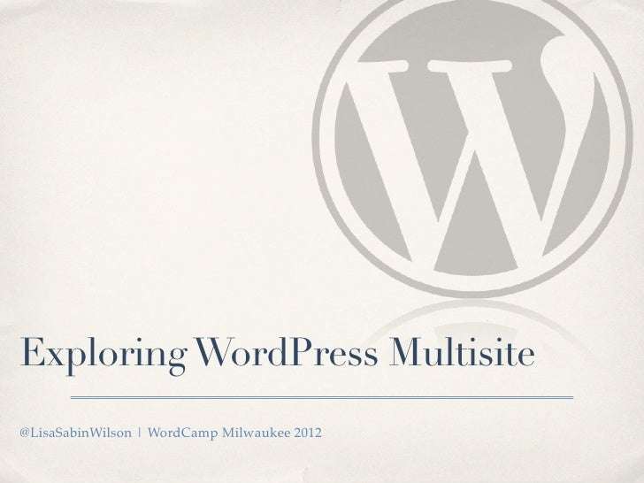 Exploring WordPress Multisite@LisaSabinWilson | WordCamp Milwaukee 2012
