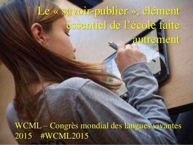 Le « savoir-publier », élément essentiel de l'école faite autrement WCML – Congrès mondial des langues vivantes 2015 #WCML...