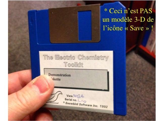 * Ceci n'est PAS un modèle 3-D de l'icône « Save » !