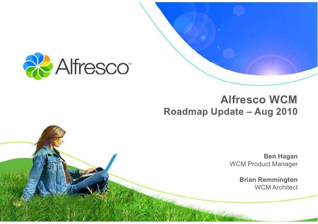 Alfresco WCM Roadmap Update – Aug 2010                         Ben Hagan             WCM Product Manager                Br...