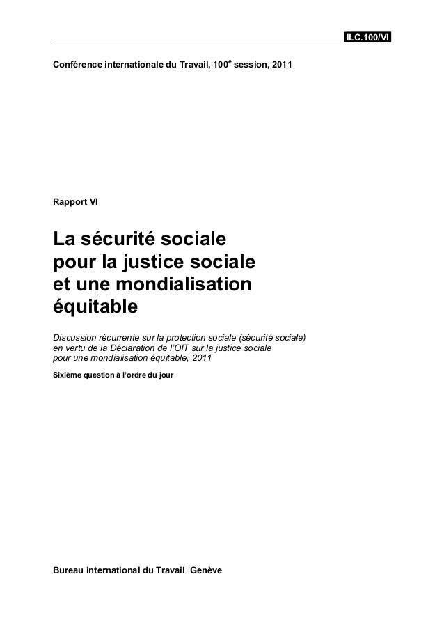 ILC.100/VIConférence internationale du Travail, 100e session, 2011Rapport VILa sécurité socialepour la justice socialeet u...
