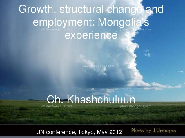 Growth, structural change and employment: Mongolia's experience  Ch. Khashchuluun UN conference, Tokyo, May 2012