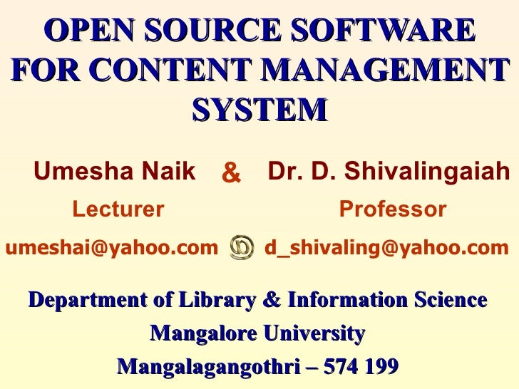 OPEN SOURCE SOFTWARE FOR   CONTENT MANAGEMENT          SYSTEM   Umesha Naik       & Dr. D. Shivalingaiah      Lecturer    ...