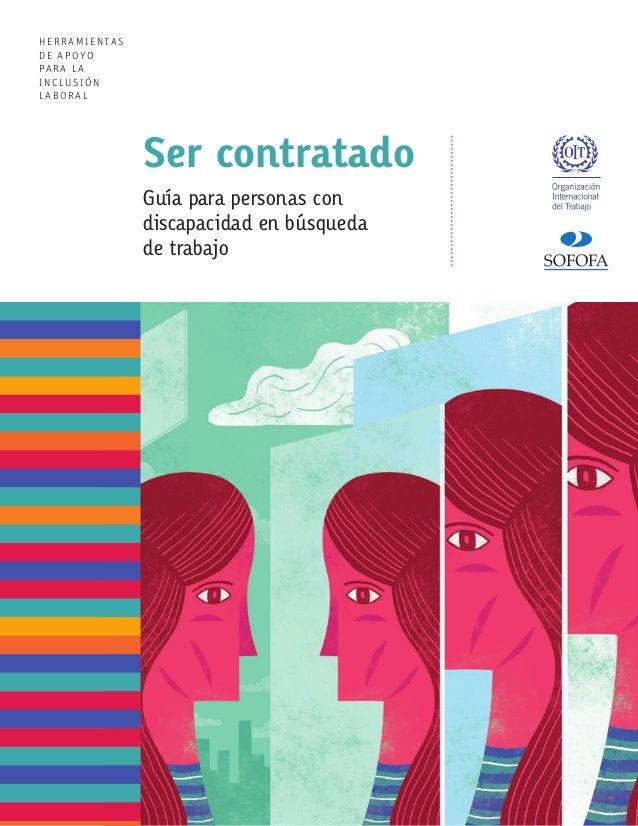 Ser contratado Guía para personas con discapacidad en búsqueda de trabajo HERRAMIENTAS DE APOYO PARA LA INCLUSIÓN LABORAL