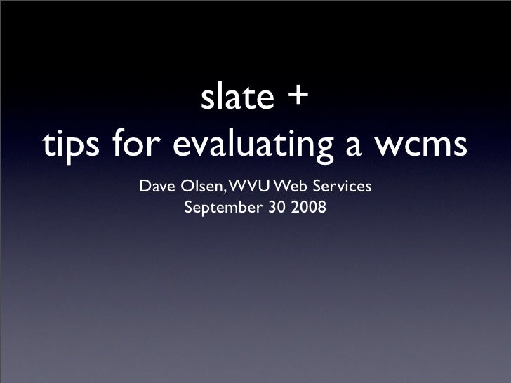 slate + tips for evaluating a wcms      Dave Olsen, WVU Web Services           September 30 2008
