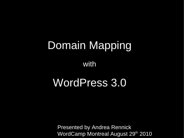 Domain Mapping with WordPress 3.0 Presented by Andrea Rennick  WordCamp Montreal August 29 th  2010