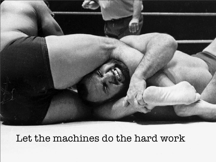 Let the machines do the hard work
