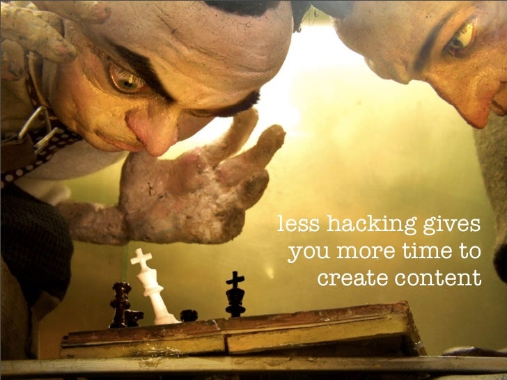 less hacking gives  you more time to     create content