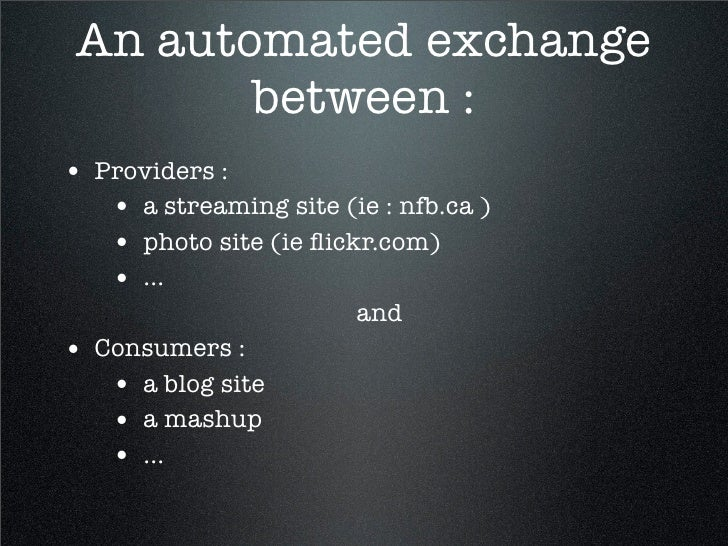 An automated exchange         between : • Providers :    • a streaming site (ie : nfb.ca )    • photo site (ie flickr.com) ...