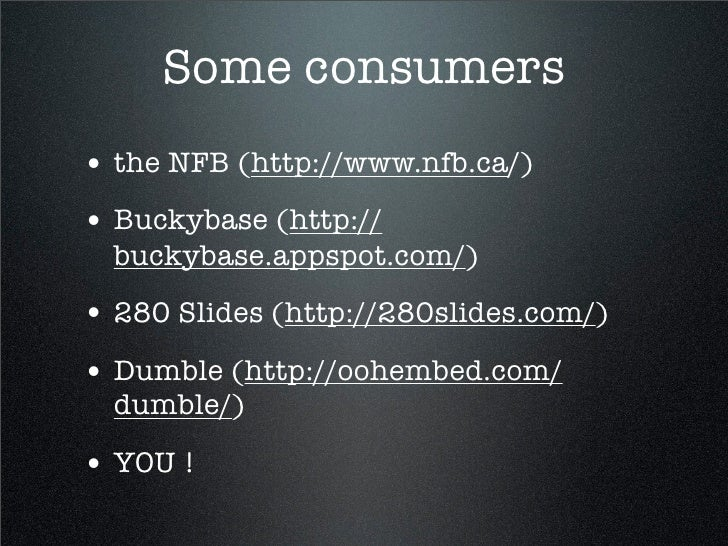 Some consumers • the NFB (http://www.nfb.ca/) • Buckybase (http://   buckybase.appspot.com/) • 280 Slides (http://280slide...