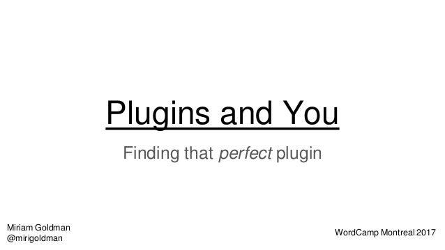 Plugins and You Finding that perfect plugin WordCamp Montreal 2017 Miriam Goldman @mirigoldman