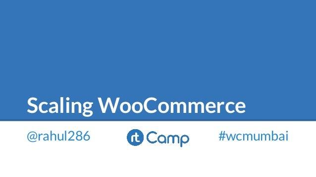 @rahul286 #wcmumbai Scaling WooCommerce