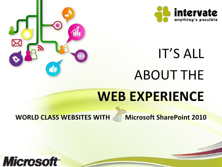 IT'S ALL                          ABOUT THE                     WEB EXPERIENCEWORLD CLASS WEBSITES WITH   Microsoft ShareP...