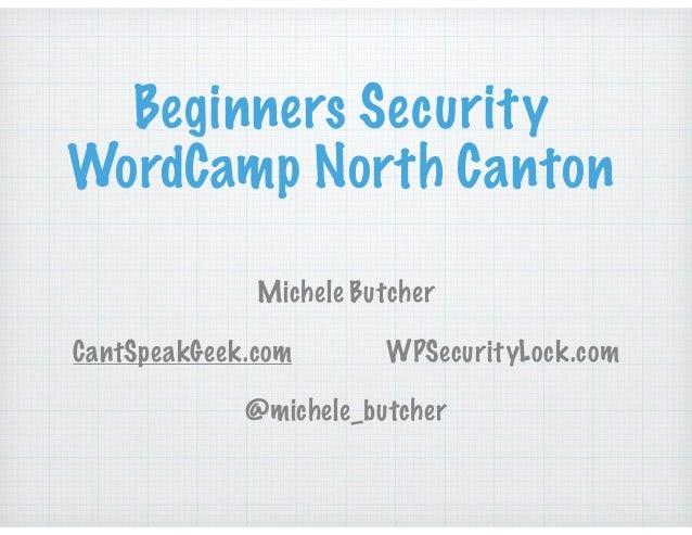 Beginners Security WordCamp North Canton Michele Butcher CantSpeakGeek.com WPSecurityLock.com @michele_butcher