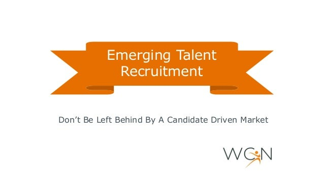 Don't Be Left Behind By A Candidate Driven Market Emerging Talent Recruitment