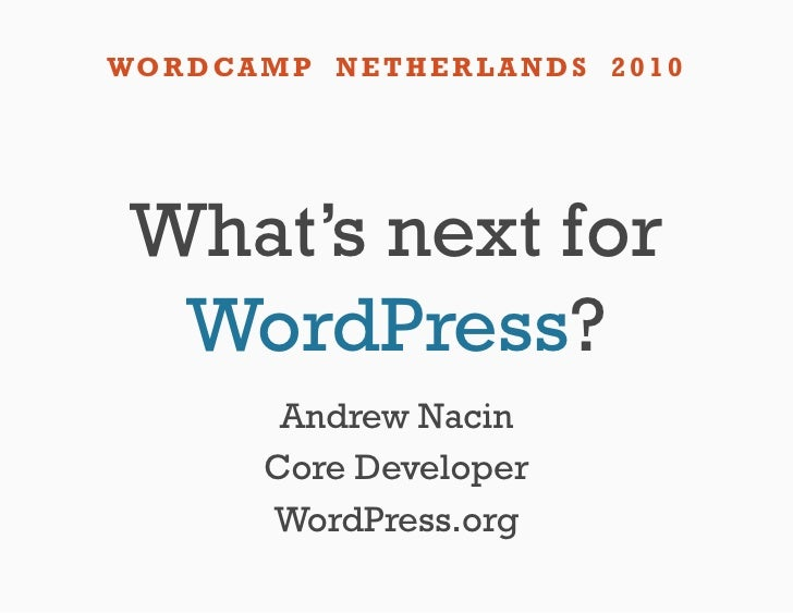 WO R D CA M P N E T H E R L A N D S 2 0 1 0 What's next for  WordPress?            Andrew Nacin           Core Developer  ...