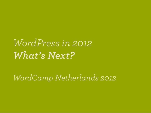 WordPress in 2012What's Next?WordCamp Netherlands 2012