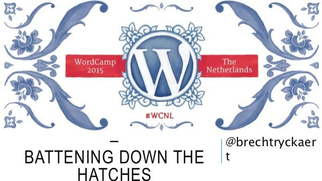 WORDPRESS SECURITY – BATTENING DOWN THE HATCHES @brechtryckaer t