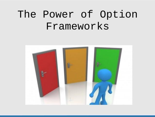 The Power of Option    Frameworks