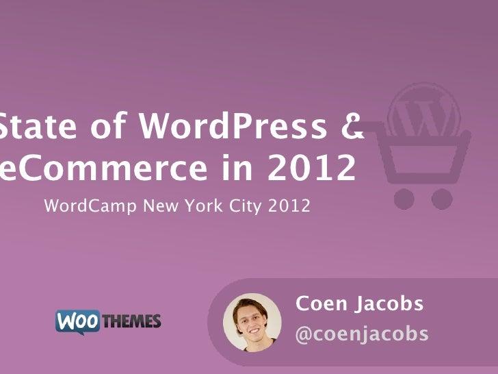 State of WordPress &eCommerce in 2012  WordCamp New York City 2012                           Coen Jacobs                  ...
