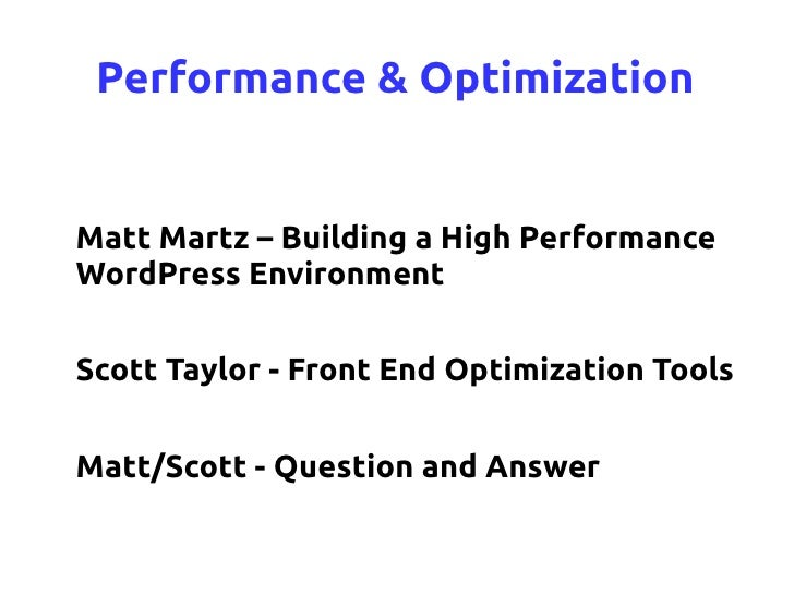 Performance & Optimization   Matt Martz – Building a High Performance WordPress Environment   Scott Taylor - Front End Opt...