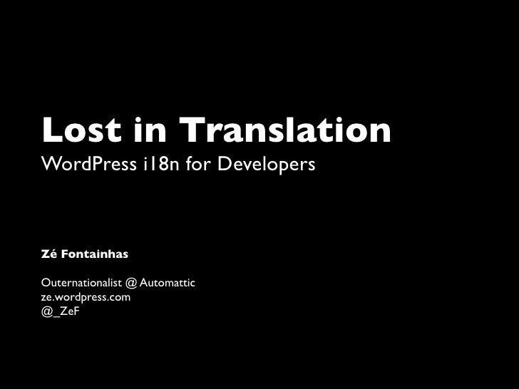 Lost in Translation WordPress i18n for Developers    Zé Fontainhas  Outernationalist @ Automattic ze.wordpress.com @_ZeF