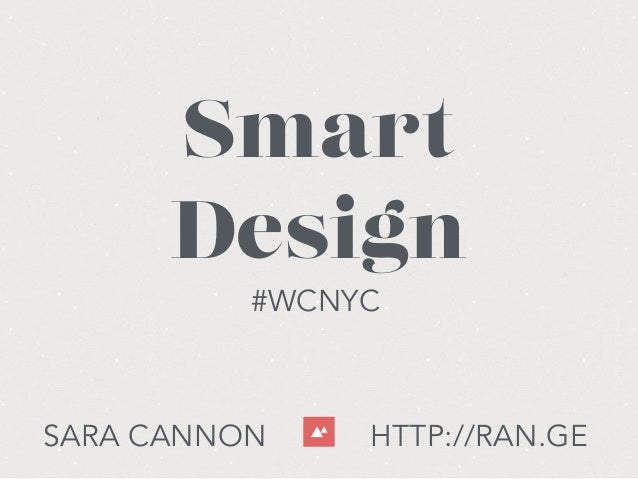SARA CANNON HTTP://RAN.GE Smart Design #WCNYC