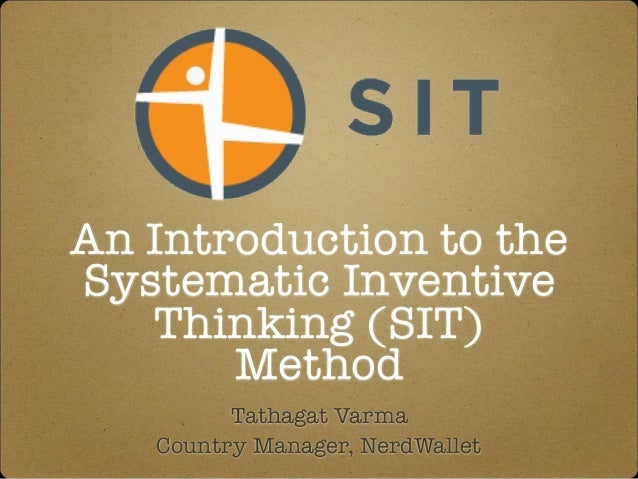 An Introduction to the Systematic Inventive Thinking (SIT) Method Tathagat Varma Country Manager, NerdWallet