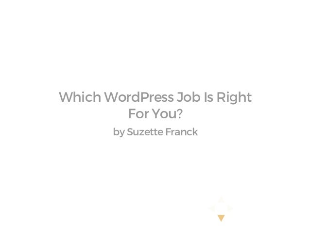Which WordPress Job Is Right For You? by Suzette Franck