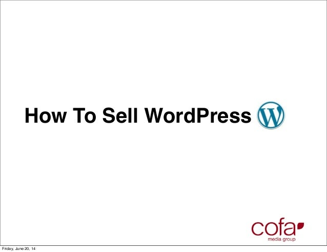 How To Sell WordPress Friday, June 20, 14
