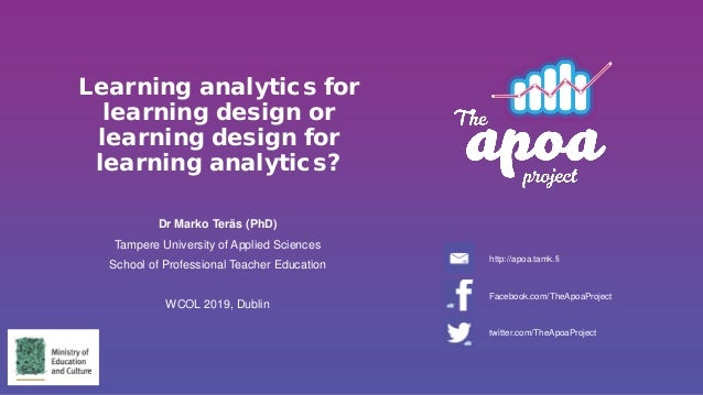 Learning analytics for learning design or learning design for learning analytics? Dr Marko Teräs (PhD) Tampere University ...