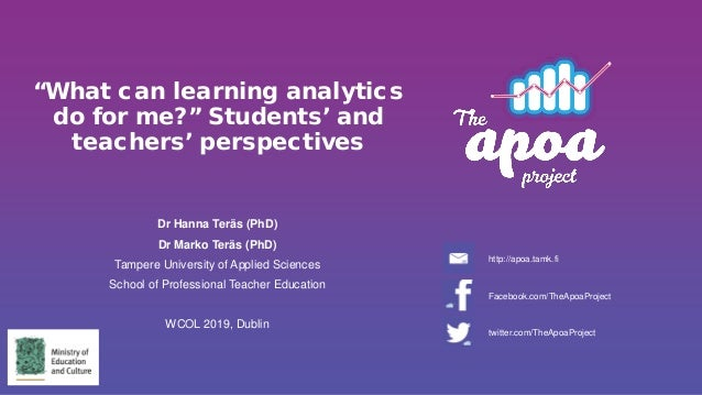 """""""What can learning analytics do for me?"""" Students' and teachers' perspectives Dr Hanna Teräs (PhD) Dr Marko Teräs (PhD) Ta..."""