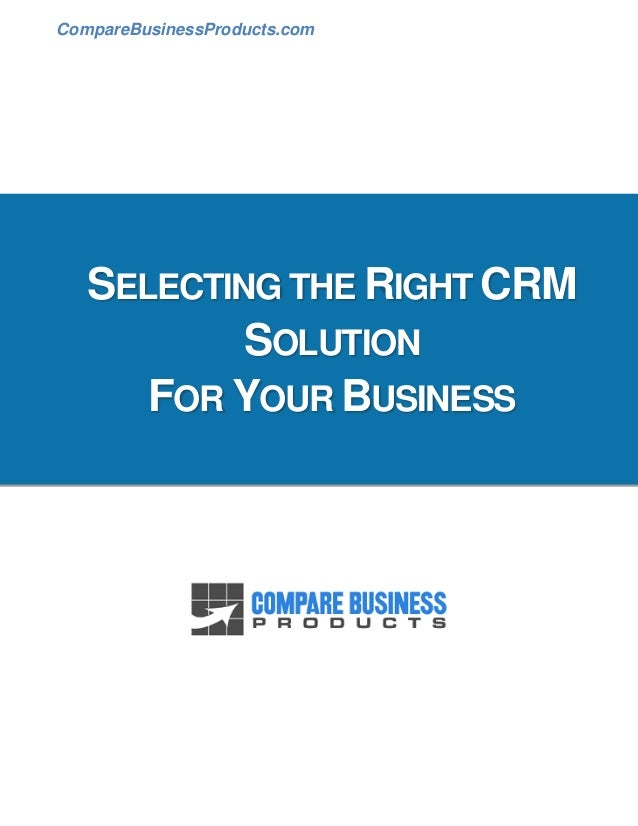 CompareBusinessProducts.com   SELECTING THE RIGHT CRM           SOLUTION      FOR YOUR BUSINESS