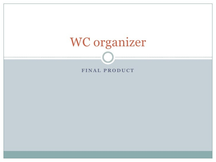 Final product<br />WC organizer<br />